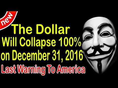 Anonymous : The Dollar Will Collapse 100% on December 31, 2016 -Last Warning To America
