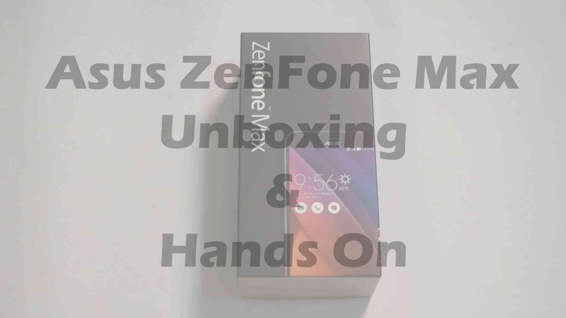 Asus ZenFone Max Unboxing and Hands On