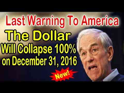 Ron Paul : The Dollar Will Collapse 100% on December 31, 2016 – Last Warning To America