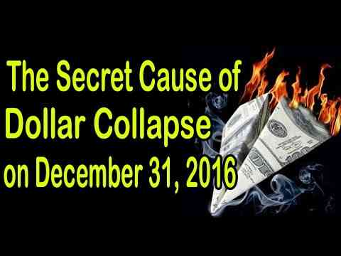 The Secret Cause of Dollar Collapse on December 31, 2016 .
