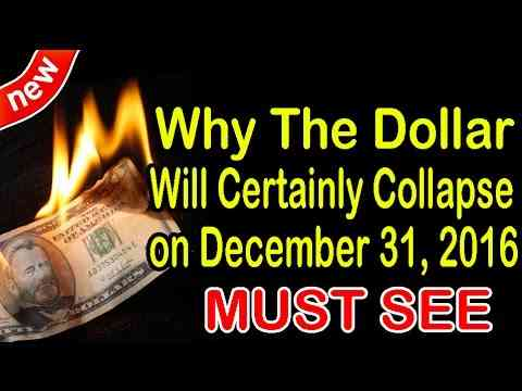 Why The Dollar Will Certainly Collapse on December 31, 2016 ? MUST SEE