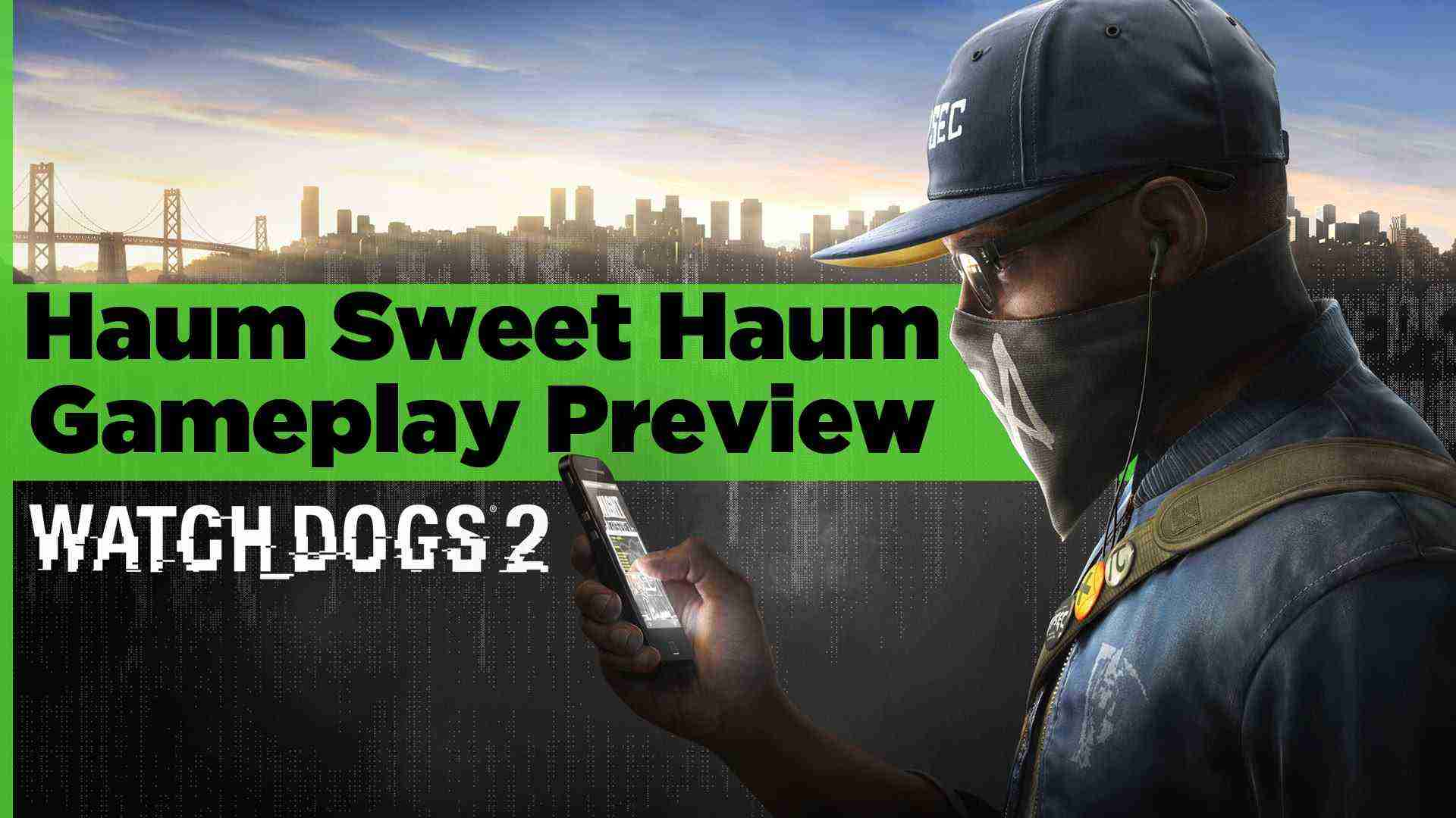 Haum Sweet Haum – Watch Dogs 2 Gameplay Preview