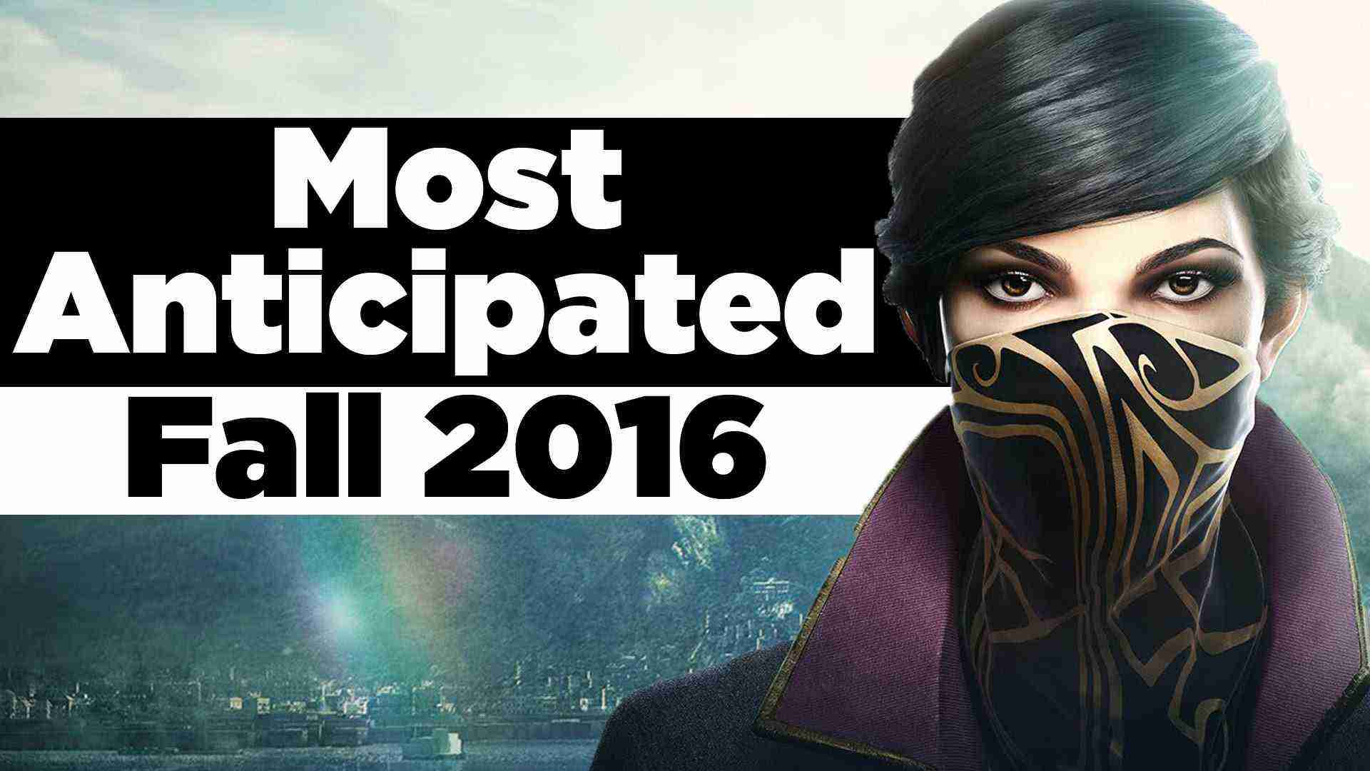 Most Anticipated Games of Fall 2016 – Inside Gaming Daily
